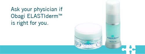 Obagi ELASTIderm, Ask your physician if Obagi ELASTIderm is right for you
